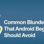 8 Most Common Blunders That Android Beginners Should Avoid